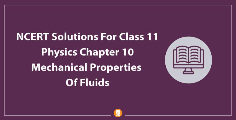 NCERT-Solutions-For-Class-11-Physics-Chapter-10-Mechanical-Properties-Of-Fluids