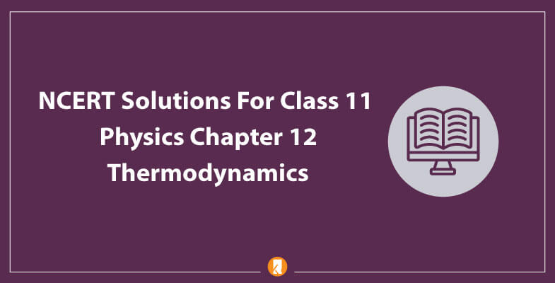 NCERT-Solutions-For-Class-11-Physics-Chapter-12-Thermodynamics