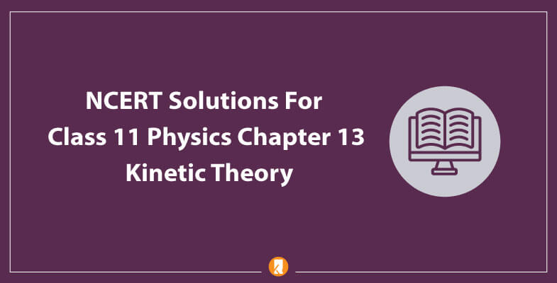 NCERT-Solutions-For-Class-11-Physics-Chapter-13-Kinetic-Theory