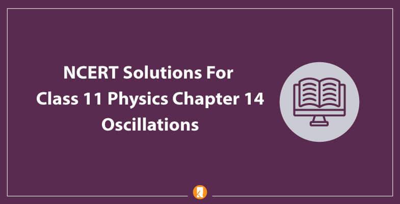 NCERT-Solutions-For-Class-11-Physics-Chapter-14-Oscillations