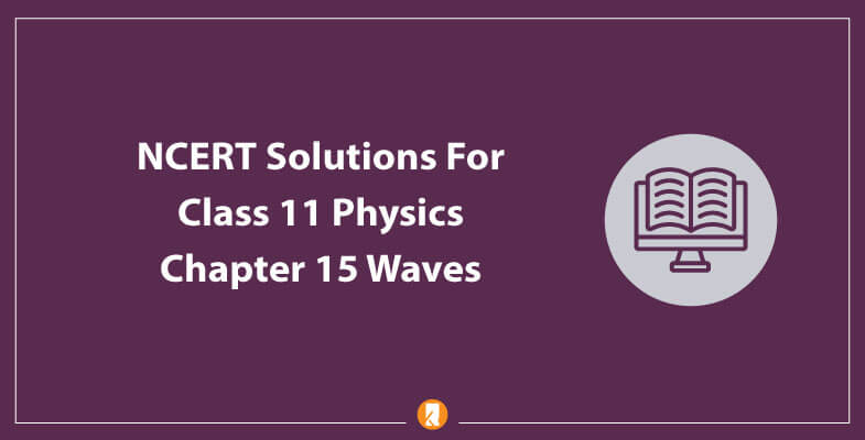 NCERT-Solutions-For-Class-11-Physics-Chapter-15-Waves