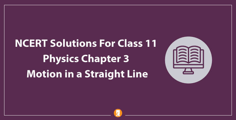 NCERT-Solutions-For-Class-11-Physics-Chapter-3-Motion-in-a-Straight-Line