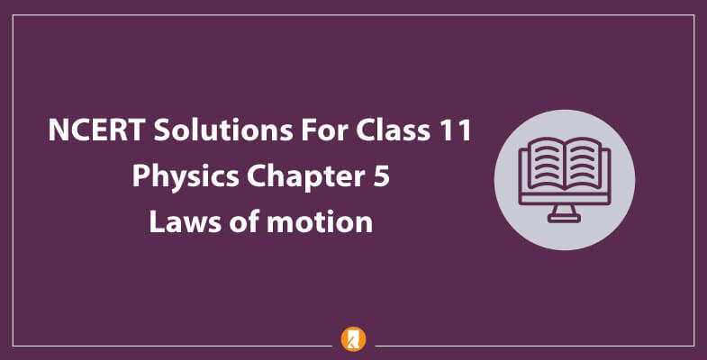 NCERT-Solutions-For-Class-11-Physics-Chapter-5-Laws-of-motion