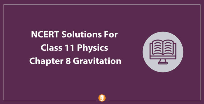NCERT-Solutions-For-Class-11-Physics-Chapter-8-Gravitation