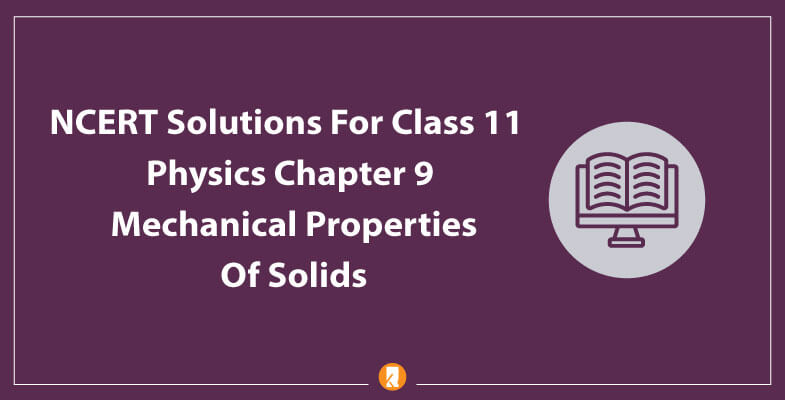 NCERT-Solutions-For-Class-11-Physics-Chapter-9-Mechanical-Properties-Of-Solids