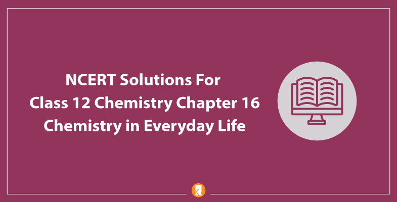 NCERT Solutions For Class 12 Chemistry Chapter 16