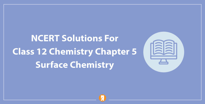 NCERT Solutions For Class 12 Chemistry Chapter 5 Surface Chemistry