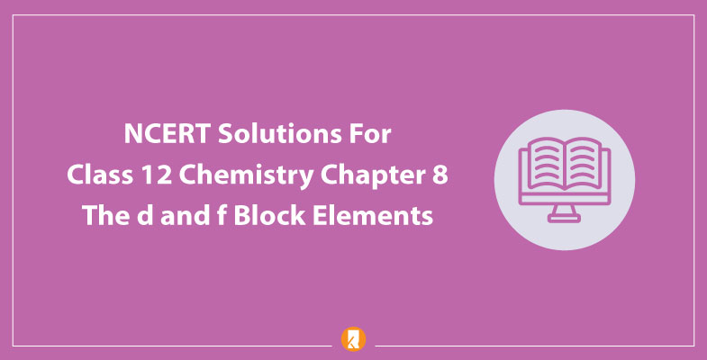 NCERT Solutions For Class 12 Chemistry Chapter 8