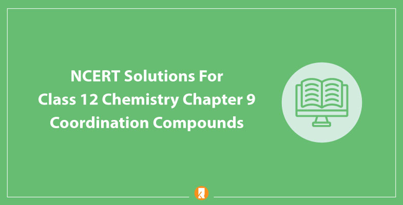 NCERT Solutions For Class 12 Chemistry Chapter 9 Coordination Compounds