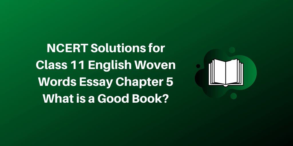 NCERT Solutions for Class 11 English Woven Words Essay Chapter 5 What is a Good Book_