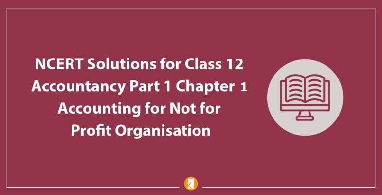 NCERT Solutions for Class 12 Accountancy Part 1 Chapter 1