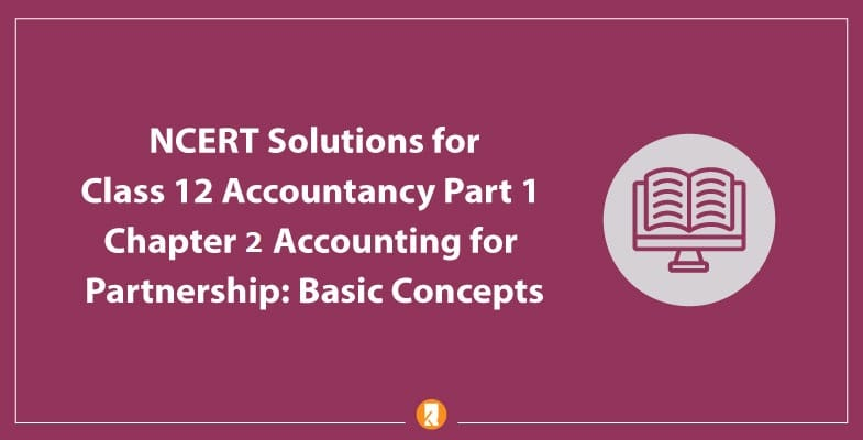 NCERT Solutions for Class 12 Accountancy Part 1 Chapter 2