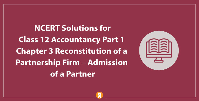 NCERT Solutions for Class 12 Accountancy Part 1 Chapter 3