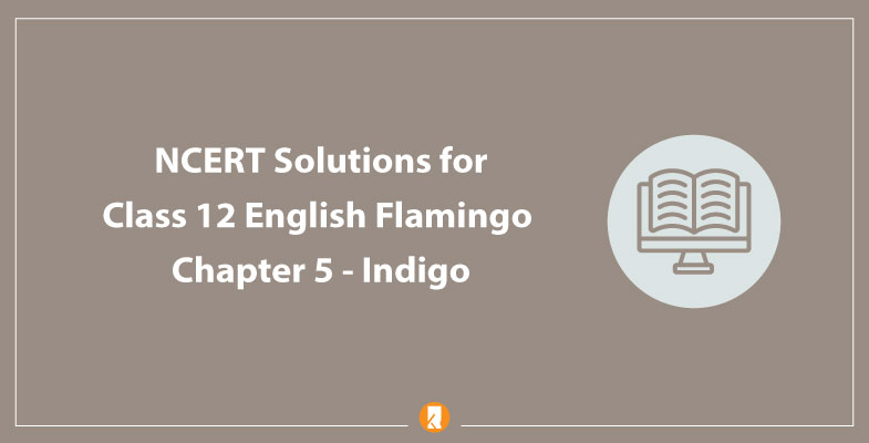 NCERT Solutions for Class 12 English Flamingo Chapter 5