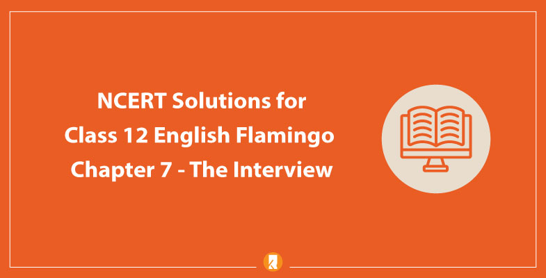 NCERT Solutions for Class 12 English Flamingo Chapter 7 - The Interview
