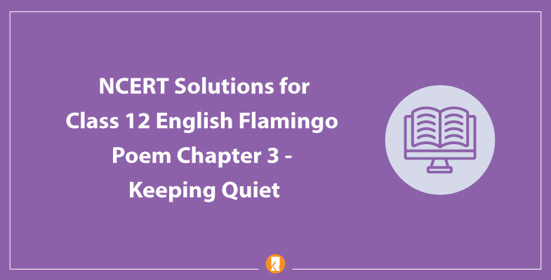 NCERT Solutions for Class 12 English Flamingo Poem Chapter 3