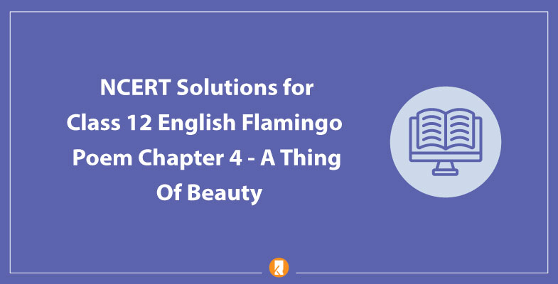 NCERT Solutions for Class 12 English Flamingo Poem Chapter 4