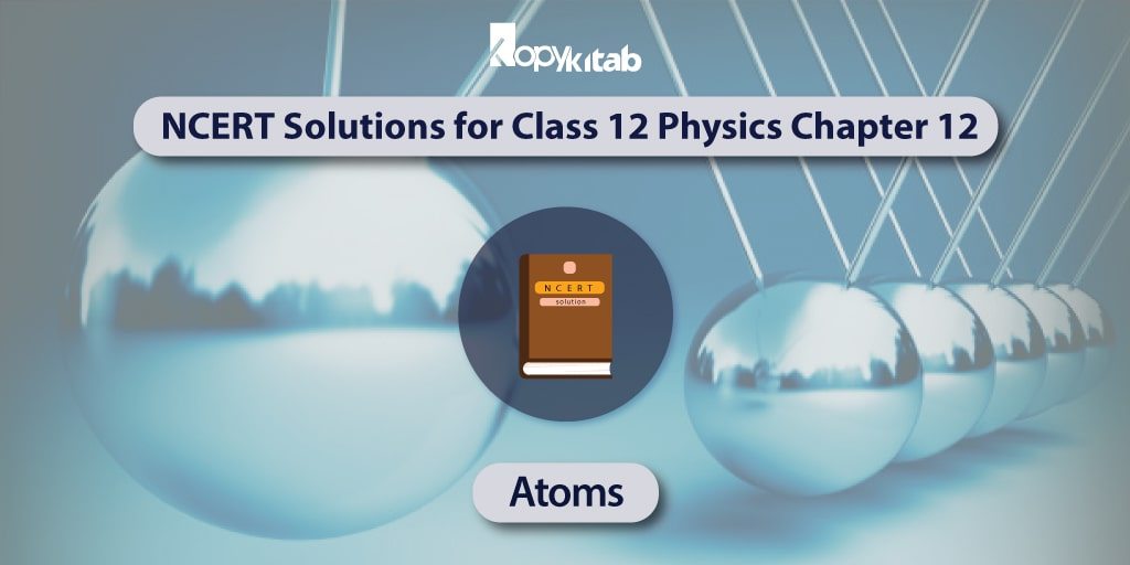 NCERT Solutions for Class 12 Physics Chapter 12