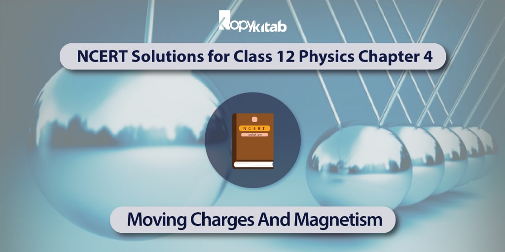 NCERT-Solutions-for-Class-12-Physics-Chapter-4--Moving-Charges-And-Magnetism