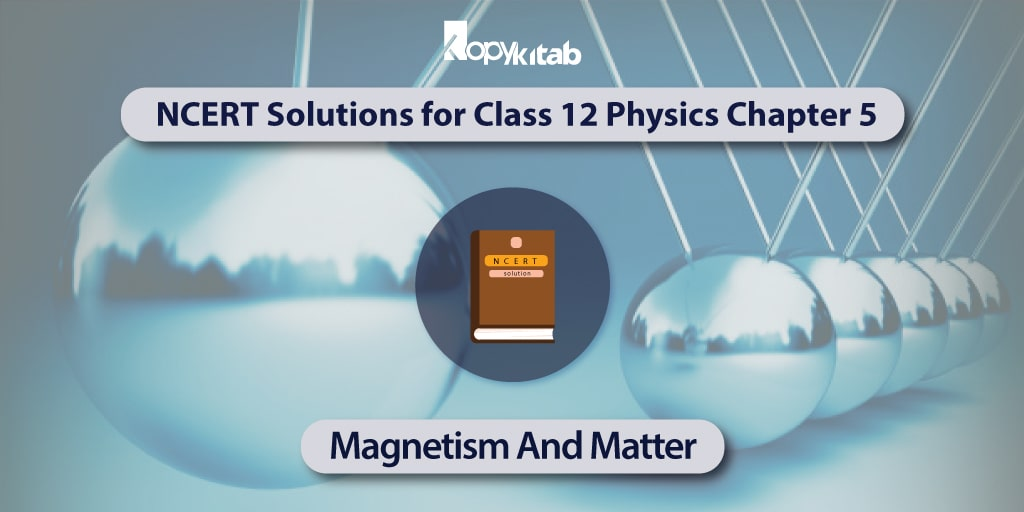 NCERT-Solutions-for-Class-12-Physics-Chapter-5---Magnetism-And-Matter pdf
