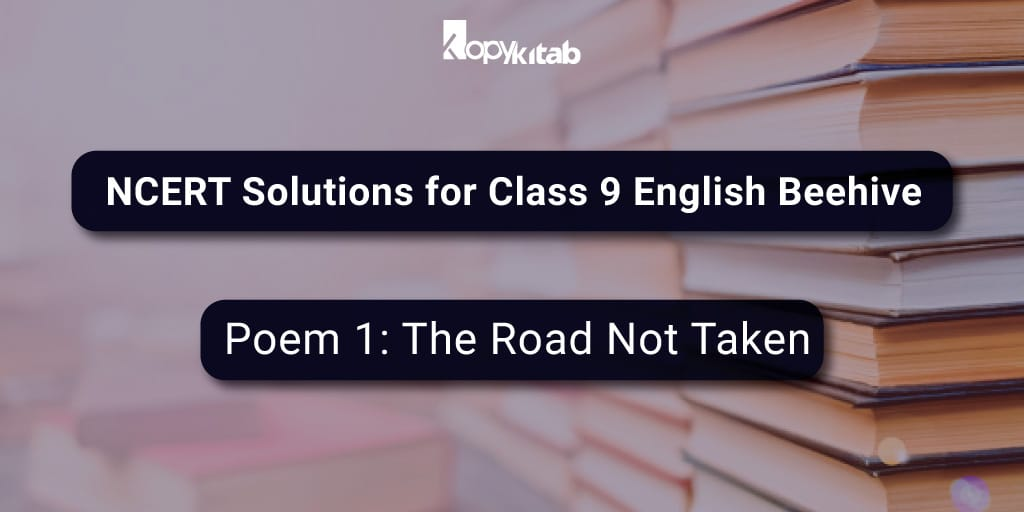 NCERT Solutions for Class 9 English Beehive - Poem 1 : The Road Not Taken