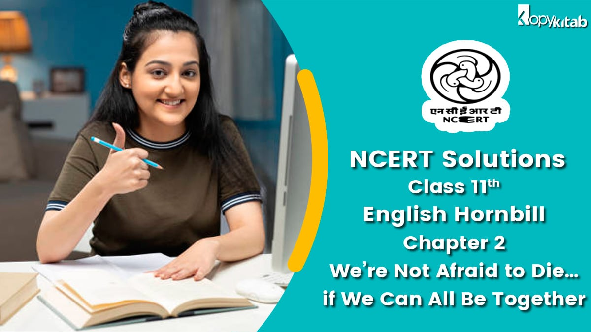 NCERT Solutions For Class 11 English Hornbill Chapter 2 We're Not Afraid to Die…if We Can All Be Together