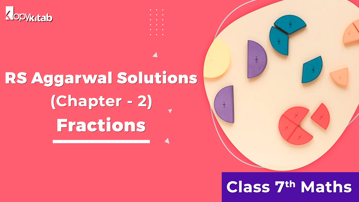 RS Aggarwal Solutions Class 7 Maths Chapter 2 Fractions