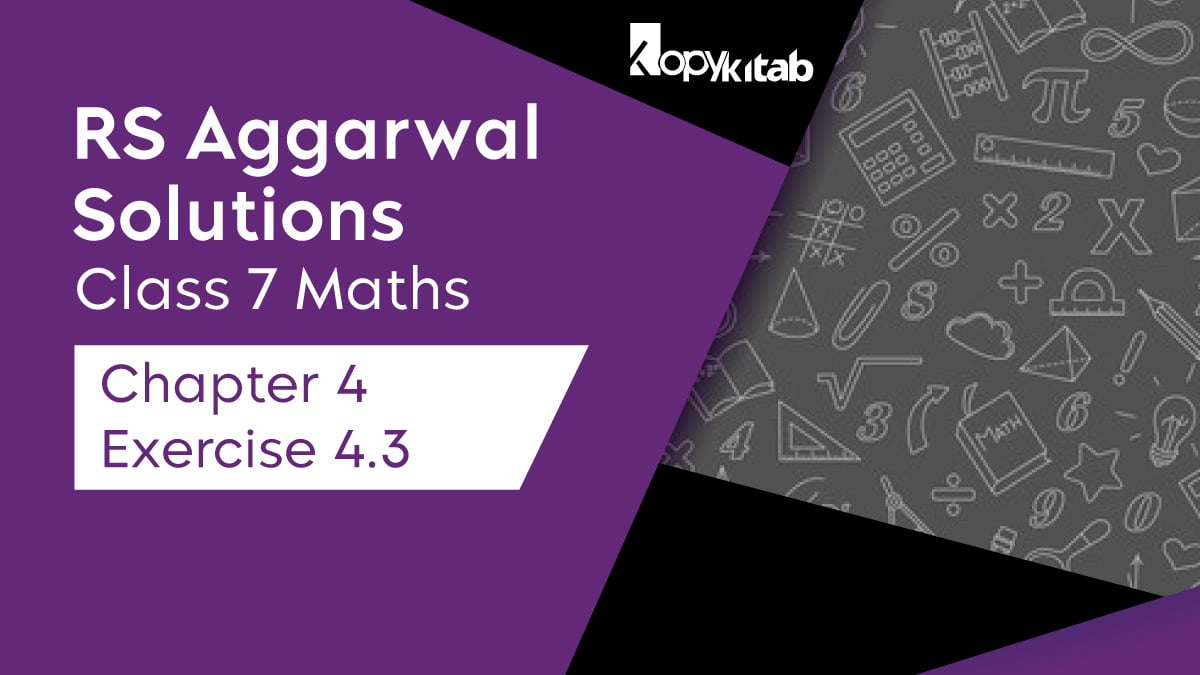 RS Aggarwal Solutions Class 7 Maths Chapter 4 Exercise 4.3