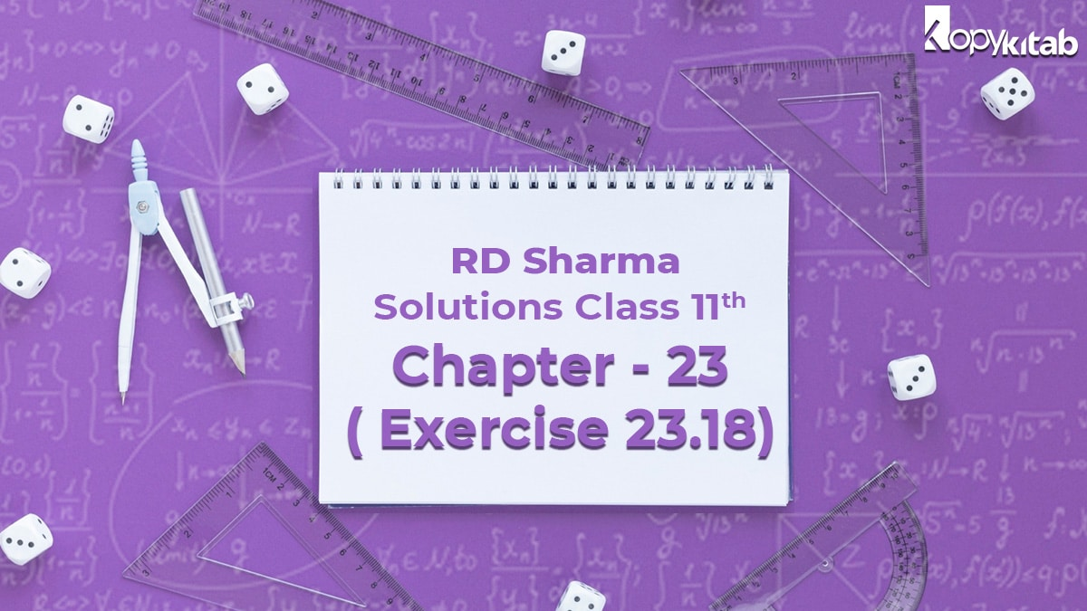 RD Sharma Solutions Class 11 Maths Chapter 23 Exercise 23.18