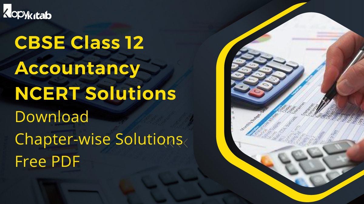 CBSE Class 12 Accountancy NCERT Solutions