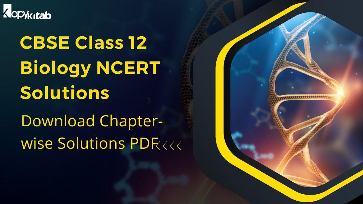 CBSE Class 12 Biology NCERT Solutions