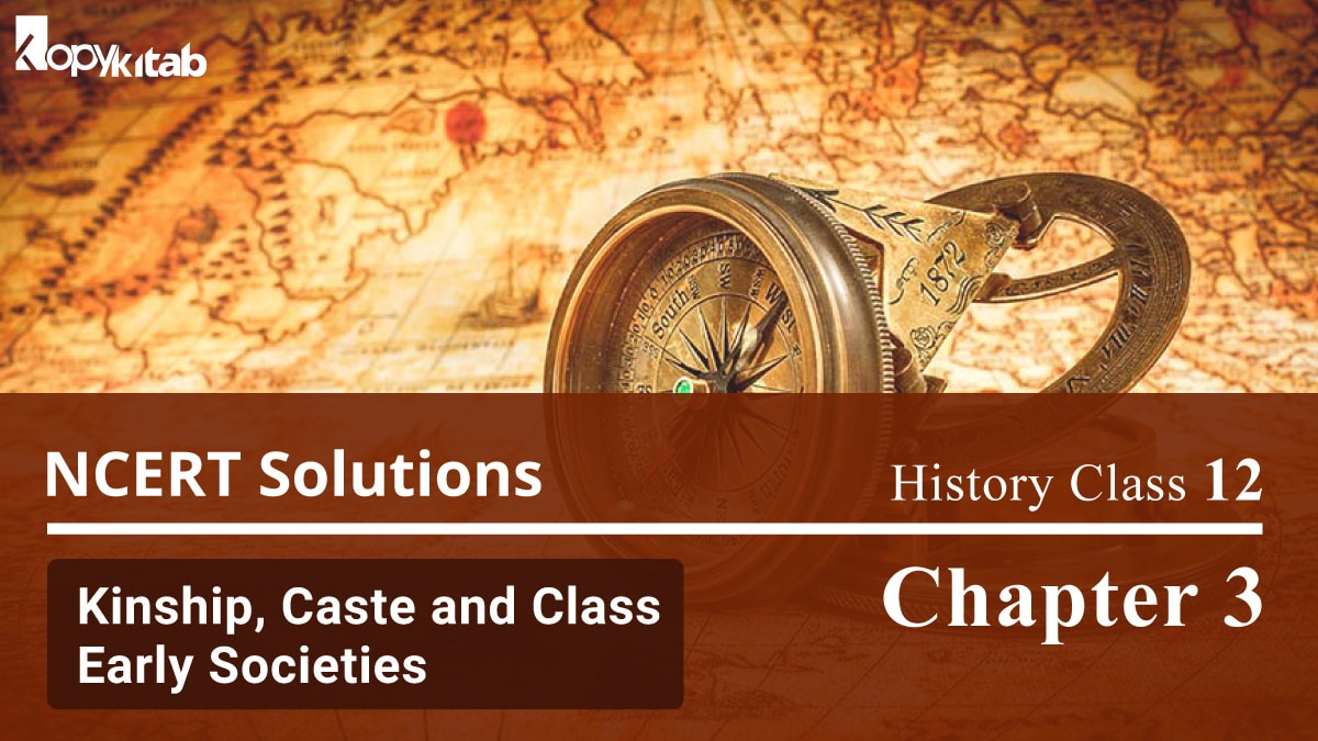 NCERT Solutions For Class 12 History Chapter 3 Kinship, Caste and Class Early Societies