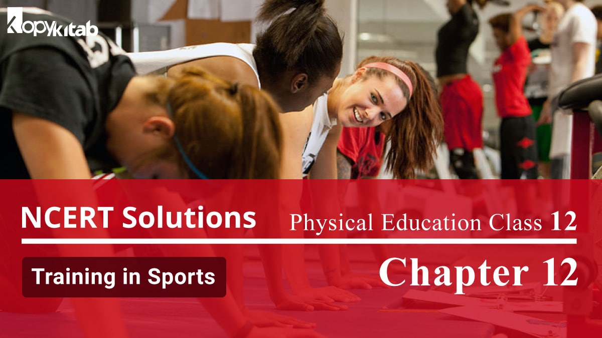 NCERT Solutions For Class 12 Physical Education Chapter 12 Training in Sports