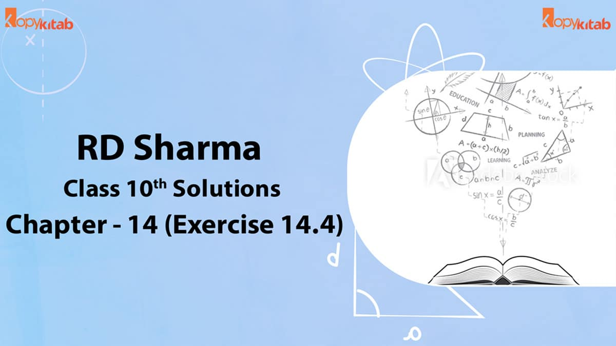 RD Sharma Class 10 Solutions Chapter 14 Exercise 14.4