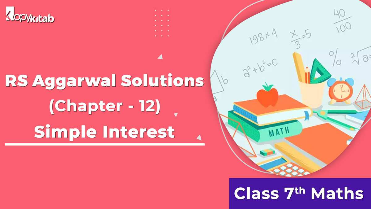 RS Aggarwal Solutions Class 7 Maths Chapter 12 Simple Interest