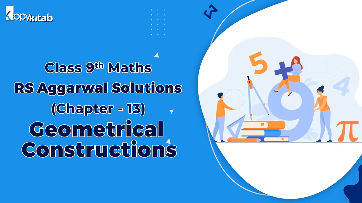 RS Aggarwal Solutions Class 9 Maths Chapter 13 Geometrical Constructions