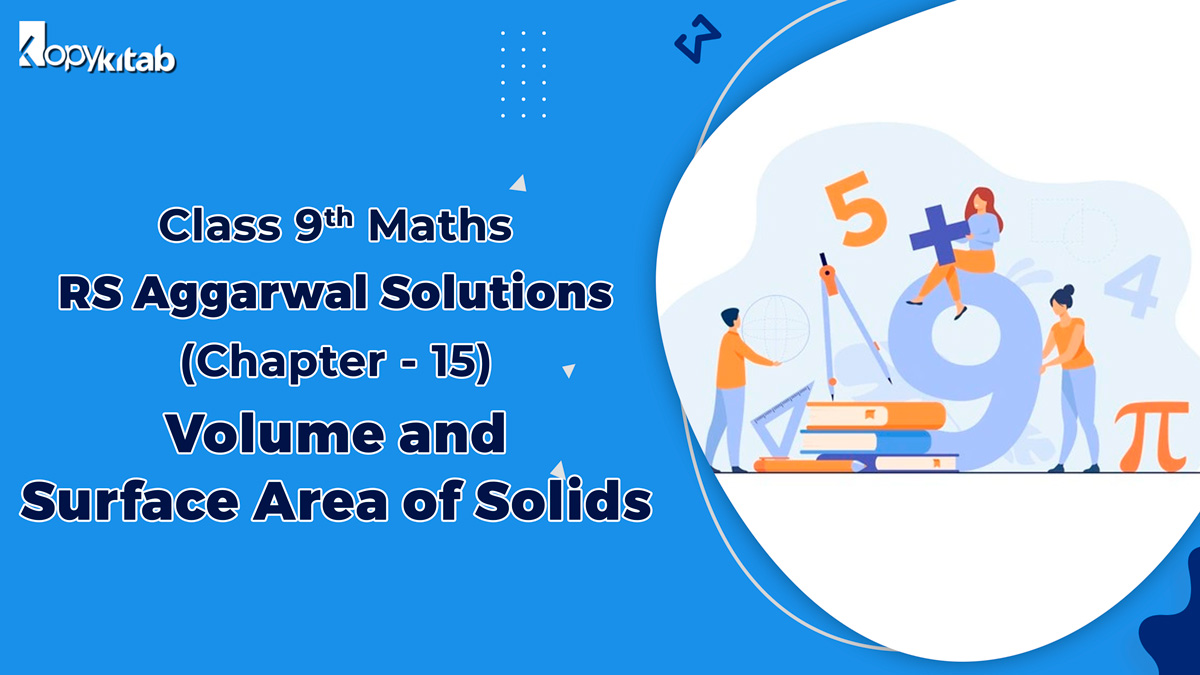 RS Aggarwal Solutions Class 9 Maths Chapter 15 Volume and Surface Area of Solids
