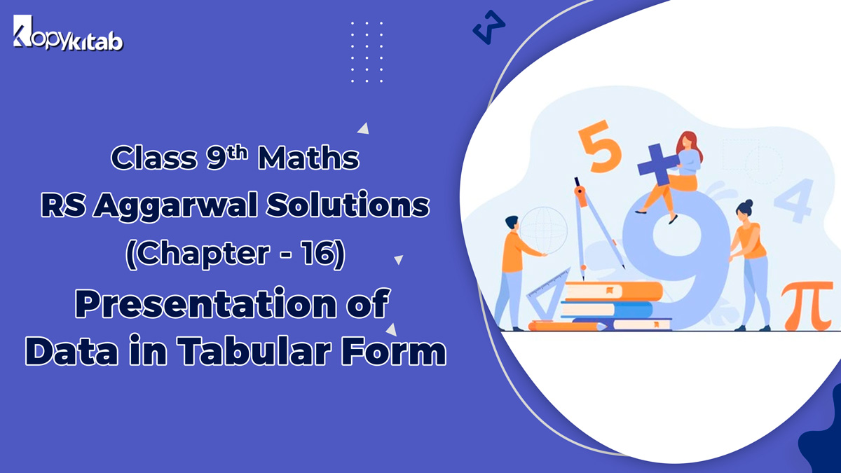 RS Aggarwal Solutions Class 9 Maths Chapter 16 Presentation of Data in Tabular Form