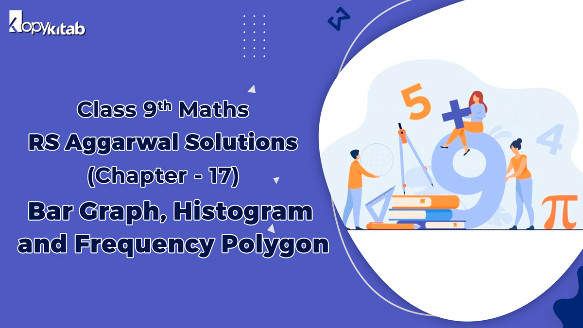 RS Aggarwal Solutions Class 9 Maths Chapter 17 Bar Graph Histogram and Frequency Polygon