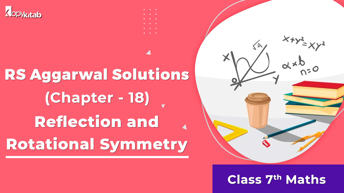 RS Aggarwal Solutions Class 7 Maths Chapter 18 Reflection and Rotational Symmetry