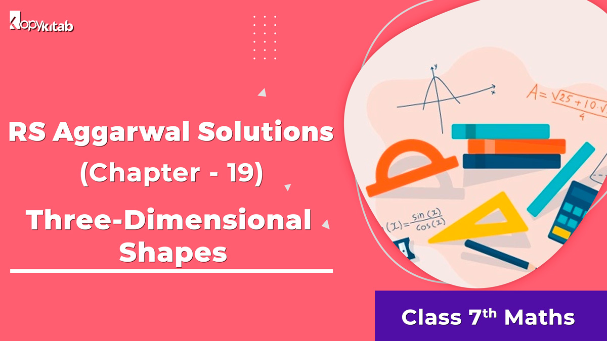RS Aggarwal Solutions Class 7 Maths Chapter 19 Three-Dimensional Shapes
