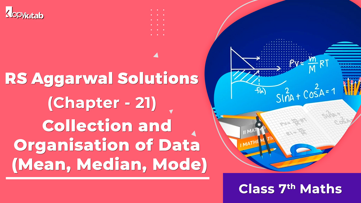 RS Aggarwal Solutions Class 7 Maths Chapter 21 Collection and Organisation of Data (Mean Median Mode)