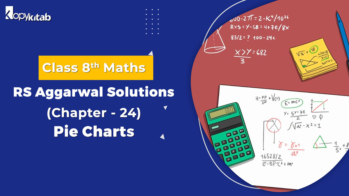 RS Aggarwal Solutions Class 8 Maths Chapter 24 Pie Charts