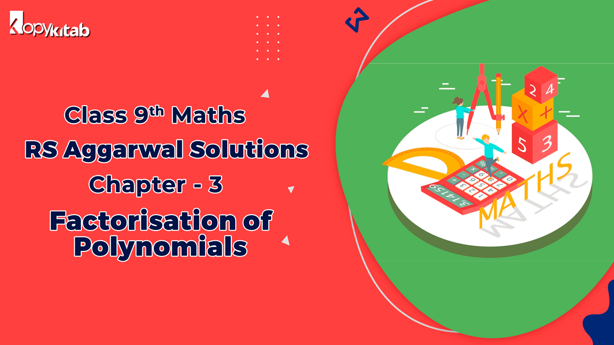 RS Aggarwal Solutions Class 9 Maths Chapter 3 Factorisation of Polynomials