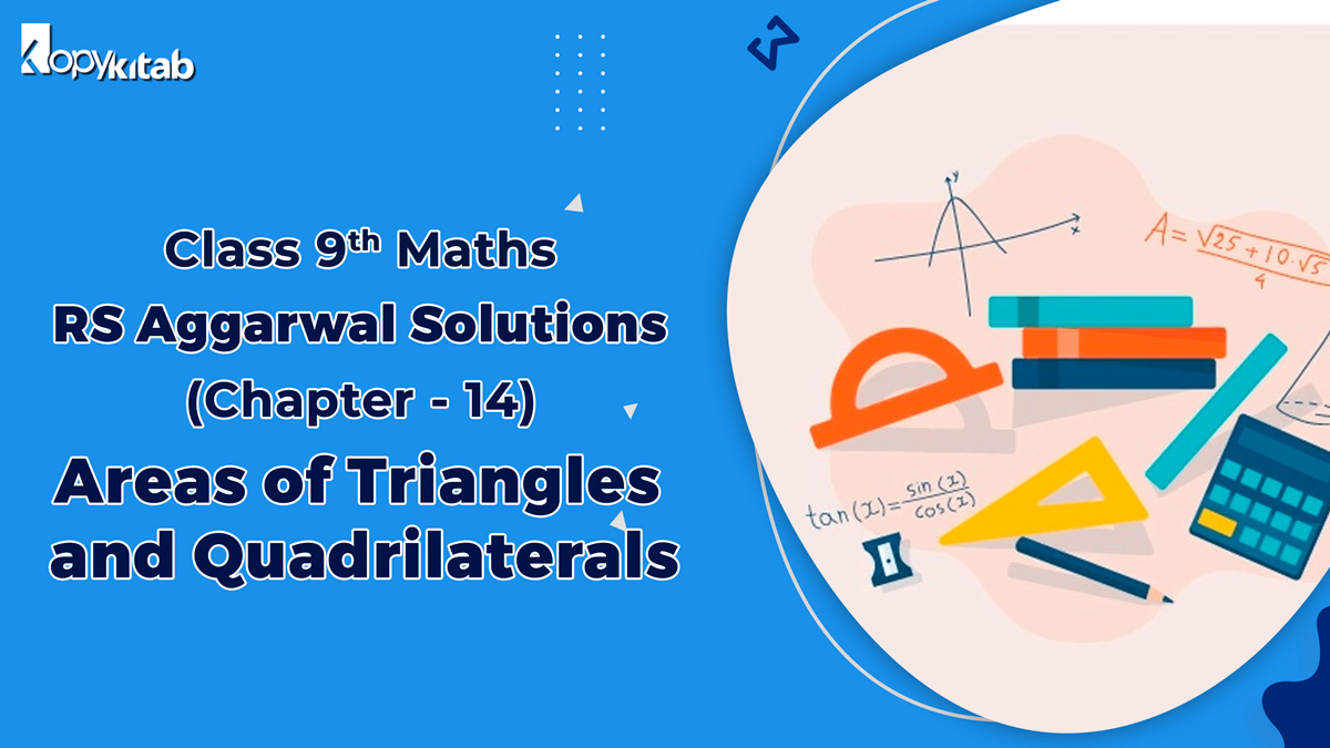 https://www.kopykitab.com/blog/rs-aggarwal-solutions-class-9-maths-chapter-14-areas-of-triangles-and-quadrilaterals/