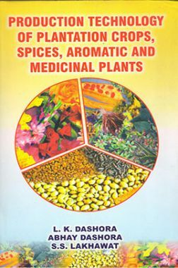 Production technology of plantation crops , spices , aromatic and medicinal plants