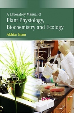 A Laboratory Manual of Plant, Physiology, Biochemistry and Ecology