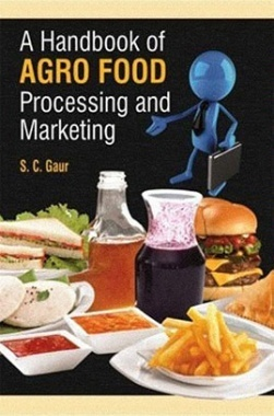A Handbook of Agro Food Processing and Marketing