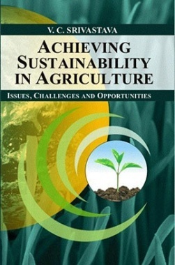 Achieving Sustainability in Agriculture Issues, Challenges and Opportunities