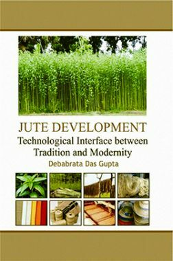 Jute Development : Technological Interface Between Tradition and Modernity